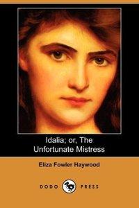 Idalia; Or, the Unfortunate Mistress (Dodo Press)