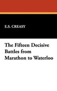 The Fifteen Decisive Battles from Marathon to Waterloo