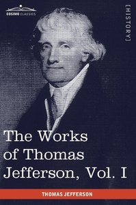 The Works of Thomas Jefferson, Vol. I (in 12 Volumes)