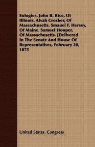 Eulogies. John B. Rice, of Illinois. Alvah Crocker, of Massachus