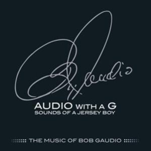 Audio With A G:Sounds Of A Jersey Boy (Bob Gaudio)