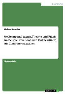 Medienneutral texten. Theorie und Praxis am Beispiel von Print-