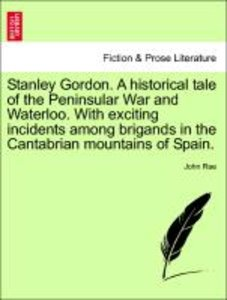 Stanley Gordon. A historical tale of the Peninsular War and Wate