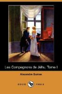 Les Compagnons de Jehu, Tome I (Dodo Press)