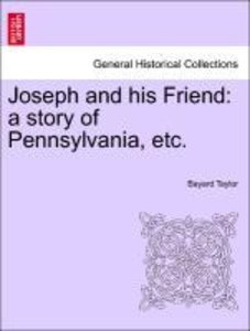 Joseph and his Friend: a story of Pennsylvania, etc.