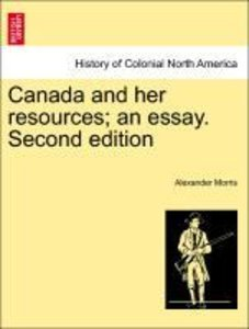 Canada and her resources; an essay. Second edition