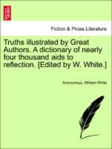 Truths illustrated by Great Authors. A dictionary of nearly four