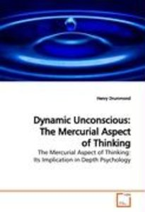 Dynamic Unconscious: The Mercurial Aspect of Thinking