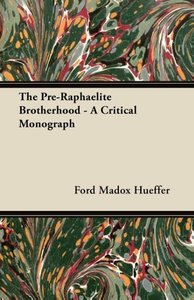 The Pre-Raphaelite Brotherhood - A Critical Monograph