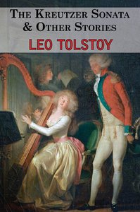 The Kreutzer Sonata & Other Stories - Tales by Tolstoy