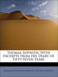 Thomas Sopwith: With Excerpts from His Diary of Fifty-Seven Year