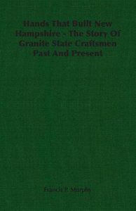 Hands That Built New Hampshire - The Story Of Granite State Craf