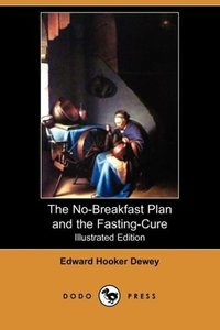 The No-Breakfast Plan and the Fasting-Cure (Illustrated Edition)