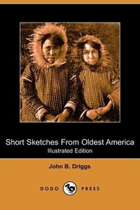 Short Sketches from Oldest America (Illustrated Edition) (Dodo P
