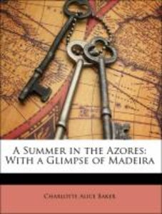 A Summer in the Azores: With a Glimpse of Madeira