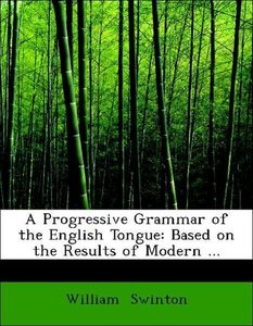 A Progressive Grammar of the English Tongue: Based on the Result