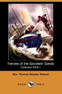 Heroes of the Goodwin Sands (Illustrated Edition) (Dodo Press)
