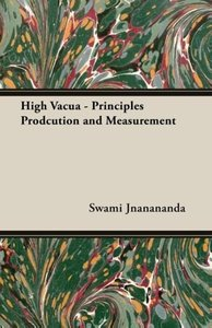High Vacua - Principles Prodcution and Measurement
