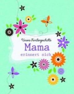 Unsere Familiengeschichte: Mama erinnert sich