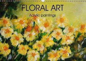 FLORAL ART Acrylic paintings (Wall Calendar 2015 DIN A3 Landscap