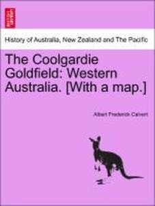 The Coolgardie Goldfield: Western Australia. [With a map.]
