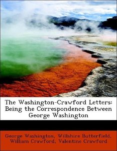 The Washington-Crawford Letters: Being the Correspondence Betwee