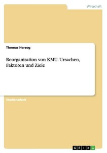 Reorganisation von KMU. Ursachen, Faktoren und Ziele