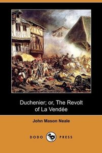 Duchenier; Or, the Revolt of La Vendee (Dodo Press)