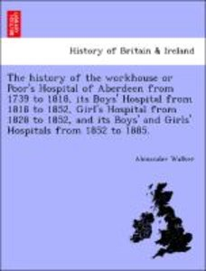 The history of the workhouse or Poor's Hospital of Aberdeen from