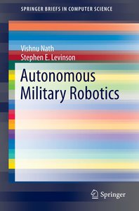 Autonomous Military Robotics