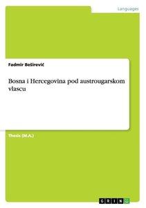 Bosna i Hercegovina pod austrougarskom vlascu