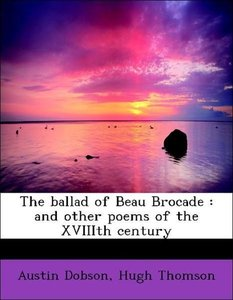 The ballad of Beau Brocade : and other poems of the XVIIIth cent