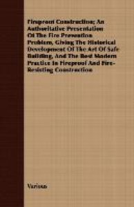 A Fireproof Construction; An Authoritative Presentation of the