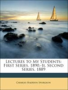 Lectures to My Students: First Series. 1890.-Ii. Second Series.