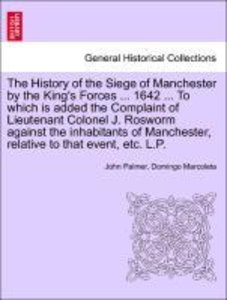 The History of the Siege of Manchester by the King's Forces ...