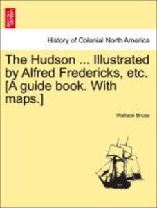 The Hudson ... Illustrated by Alfred Fredericks, etc. [A guide b