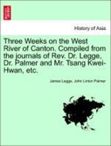 Three Weeks on the West River of Canton. Compiled from the journ