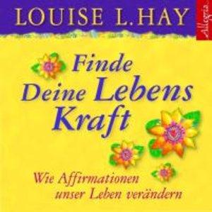 Louise L.Hay: Finde Deine Lebenskraft
