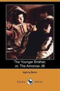 The Younger Brother; Or, the Amorous Jilt (Dodo Press)