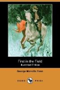 First in the Field (Illustrated Edition) (Dodo Press)