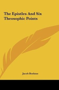 The Epistles And Six Theosophic Points