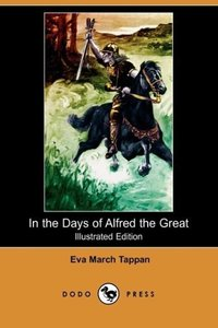 In the Days of Alfred the Great (Illustrated Edition) (Dodo Pres