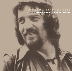 Lonesome,On'ry & Mean/Tribute To Waylon Jennings