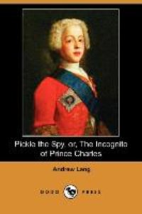 Pickle the Spy, Or, the Incognito of Prince Charles (Dodo Press)