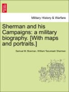 Sherman and his Campaigns: a military biography. [With maps and