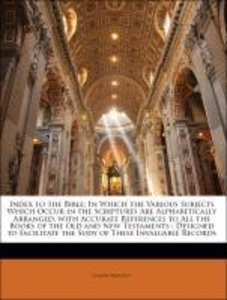 Index to the Bible: In Which the Various Subjects Which Occur in