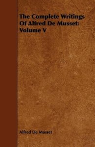 The Complete Writings of Alfred de Musset: Volume V