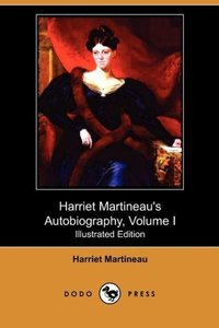 Harriet Martineau's Autobiography, Volume I (Illustrated Edition