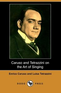 Caruso and Tetrazzini on the Art of Singing (Dodo Press)