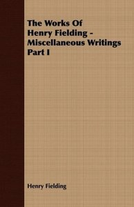 The Works Of Henry Fielding - Miscellaneous Writings Part I